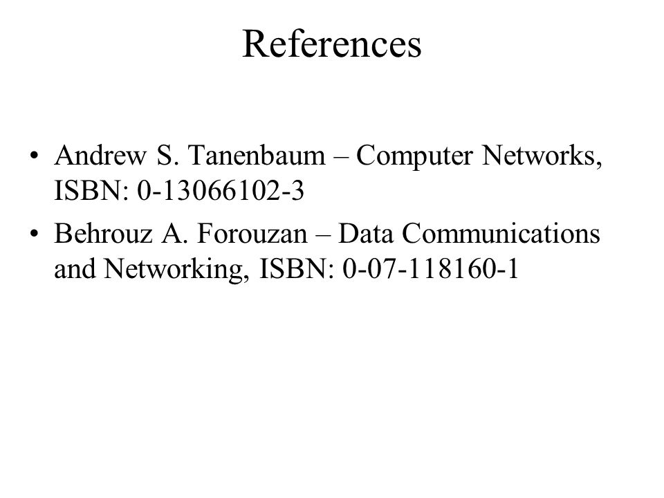 References Andrew S. Tanenbaum – Computer Networks, ISBN: 0-13066102-3