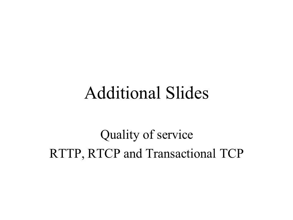 Quality of service RTTP, RTCP and Transactional TCP