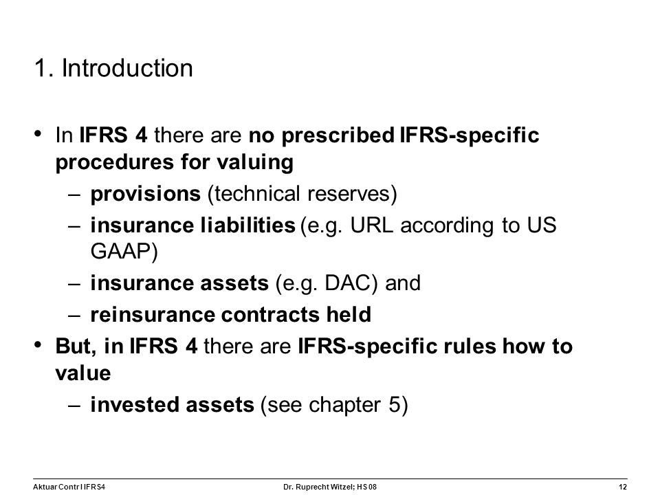 1. Introduction In IFRS 4 there are no prescribed IFRS-specific procedures for valuing. provisions (technical reserves)