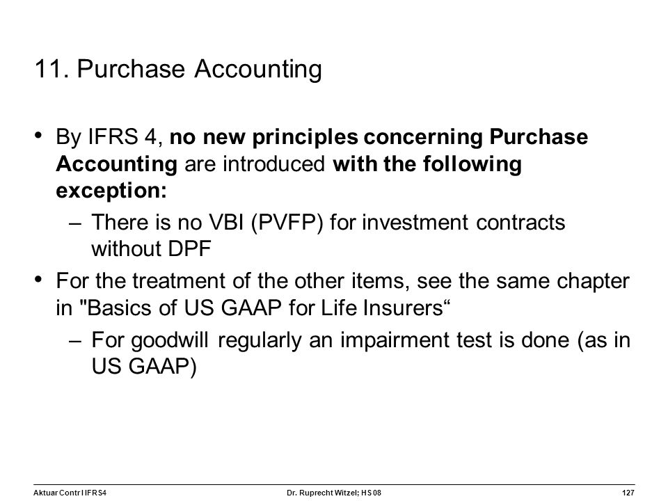 11. Purchase Accounting By IFRS 4, no new principles concerning Purchase Accounting are introduced with the following exception: