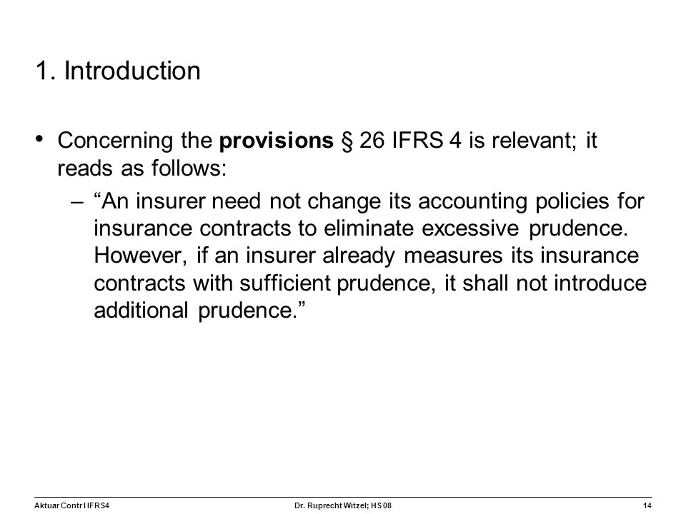1. Introduction Concerning the provisions § 26 IFRS 4 is relevant; it reads as follows: