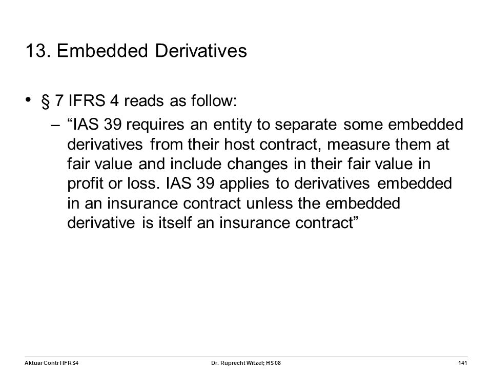 13. Embedded Derivatives § 7 IFRS 4 reads as follow:
