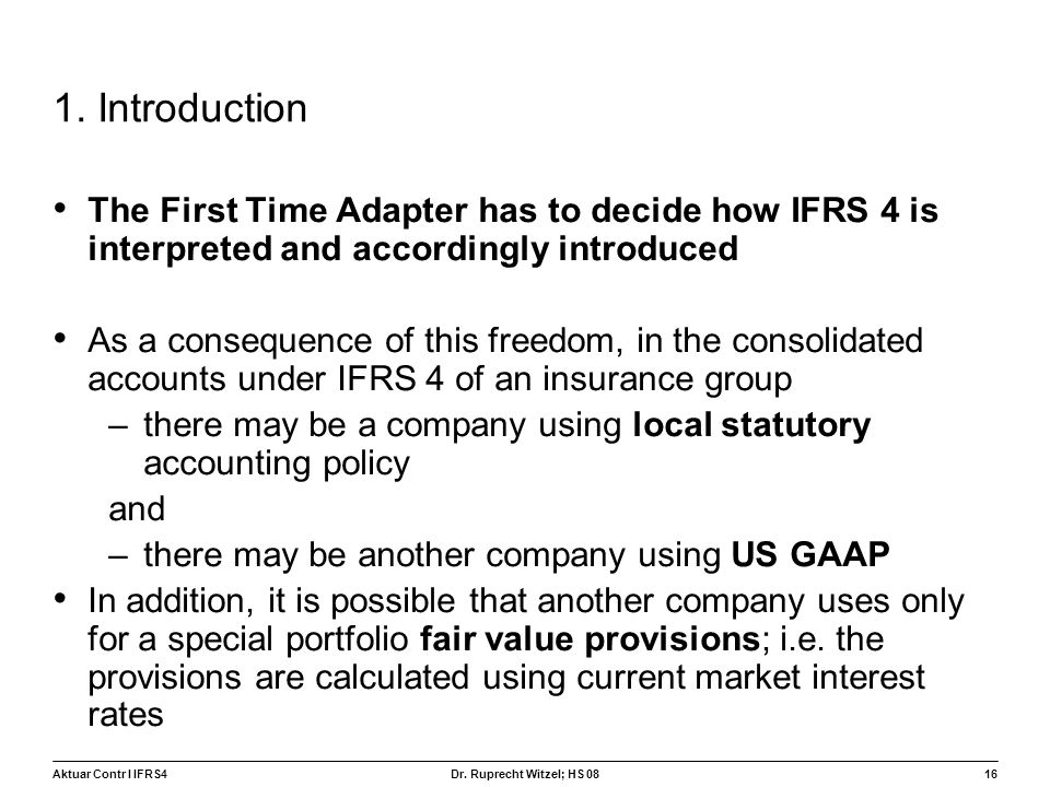 1. Introduction The First Time Adapter has to decide how IFRS 4 is interpreted and accordingly introduced.