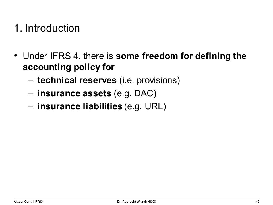1. Introduction Under IFRS 4, there is some freedom for defining the accounting policy for. technical reserves (i.e. provisions)