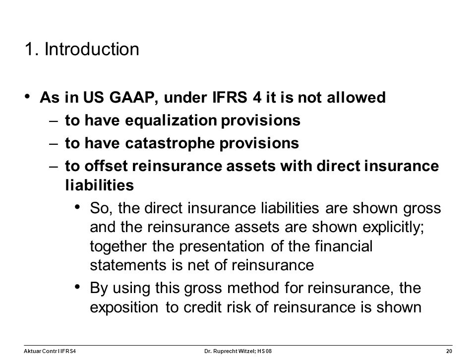 1. Introduction As in US GAAP, under IFRS 4 it is not allowed