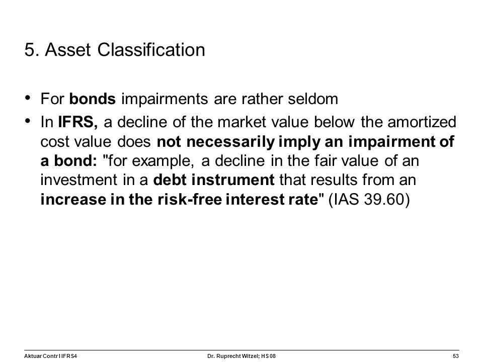 5. Asset Classification For bonds impairments are rather seldom