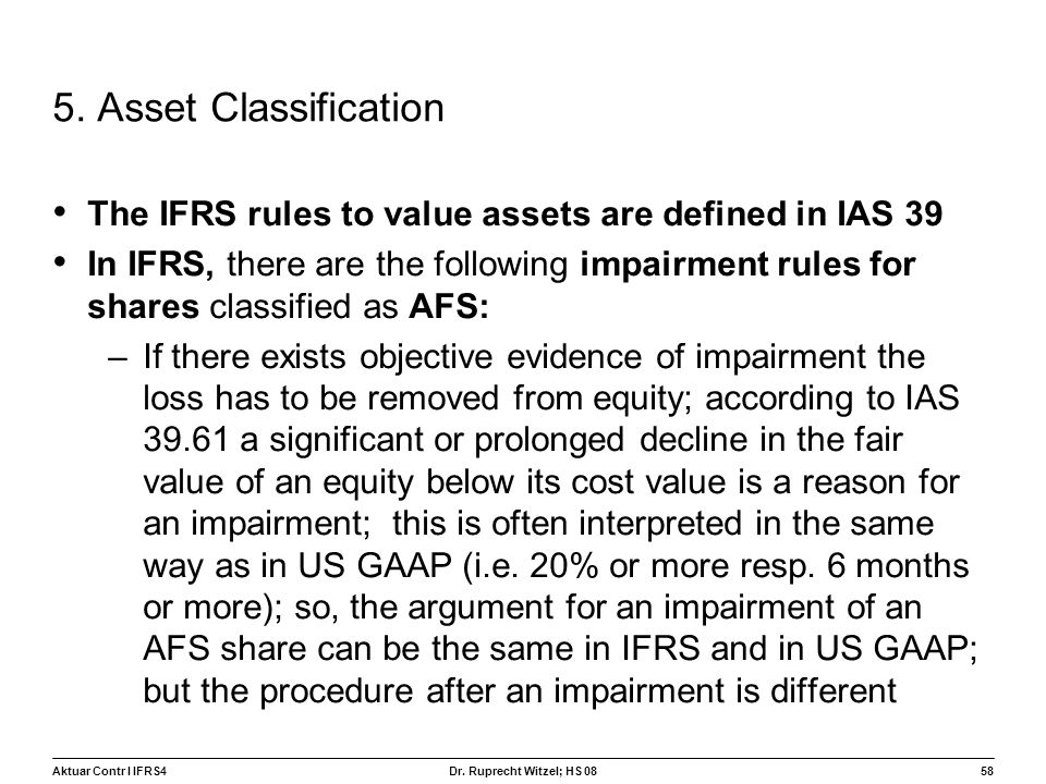 5. Asset Classification The IFRS rules to value assets are defined in IAS 39.