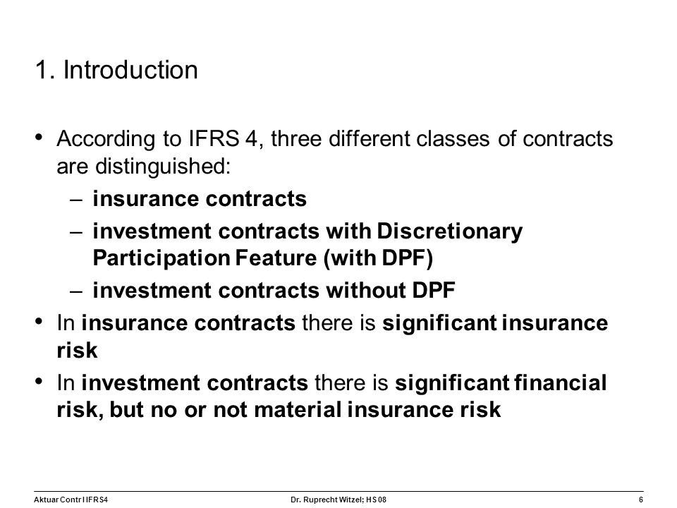 1. Introduction According to IFRS 4, three different classes of contracts are distinguished: insurance contracts.