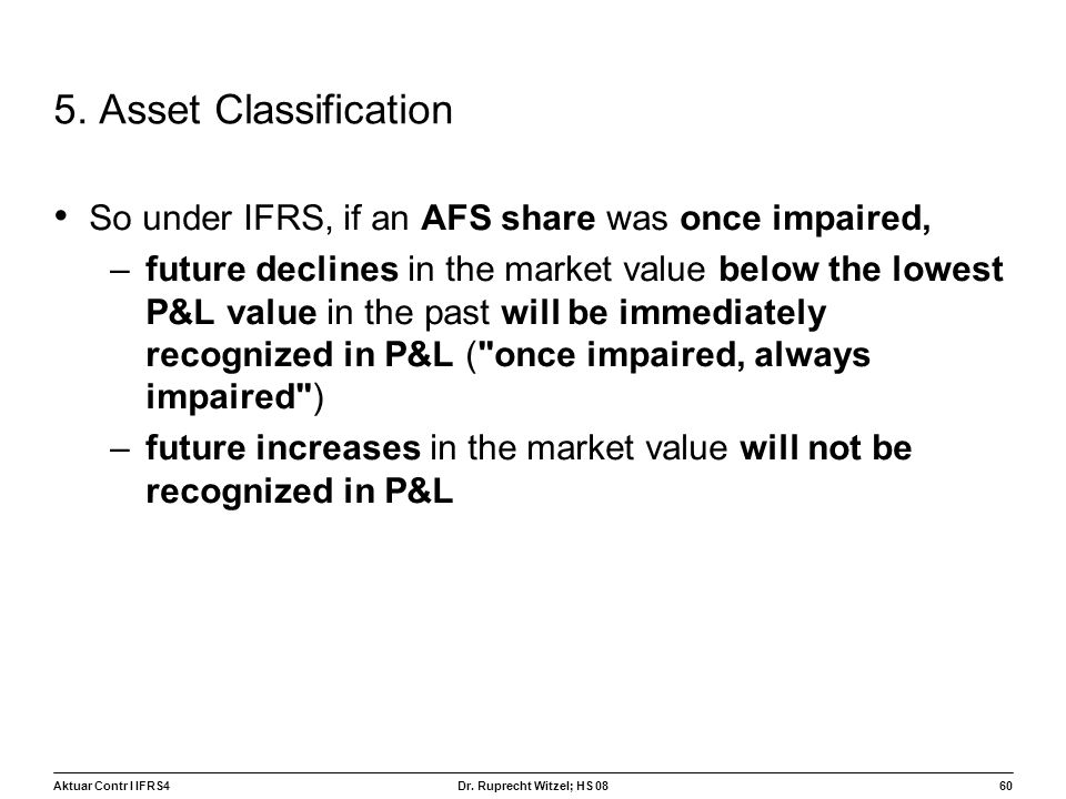 5. Asset Classification So under IFRS, if an AFS share was once impaired,