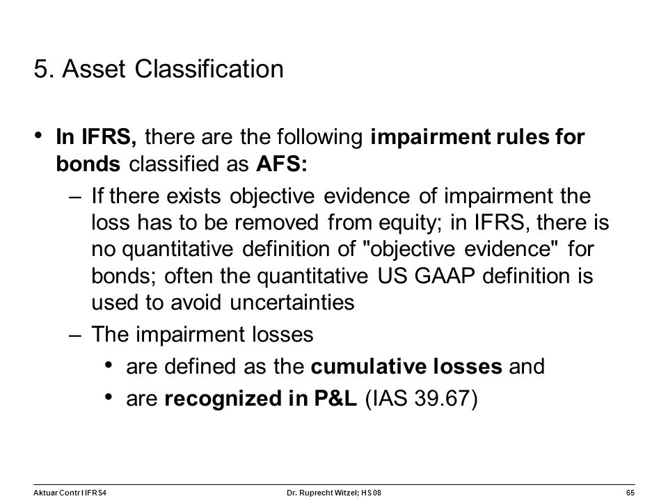5. Asset Classification In IFRS, there are the following impairment rules for bonds classified as AFS: