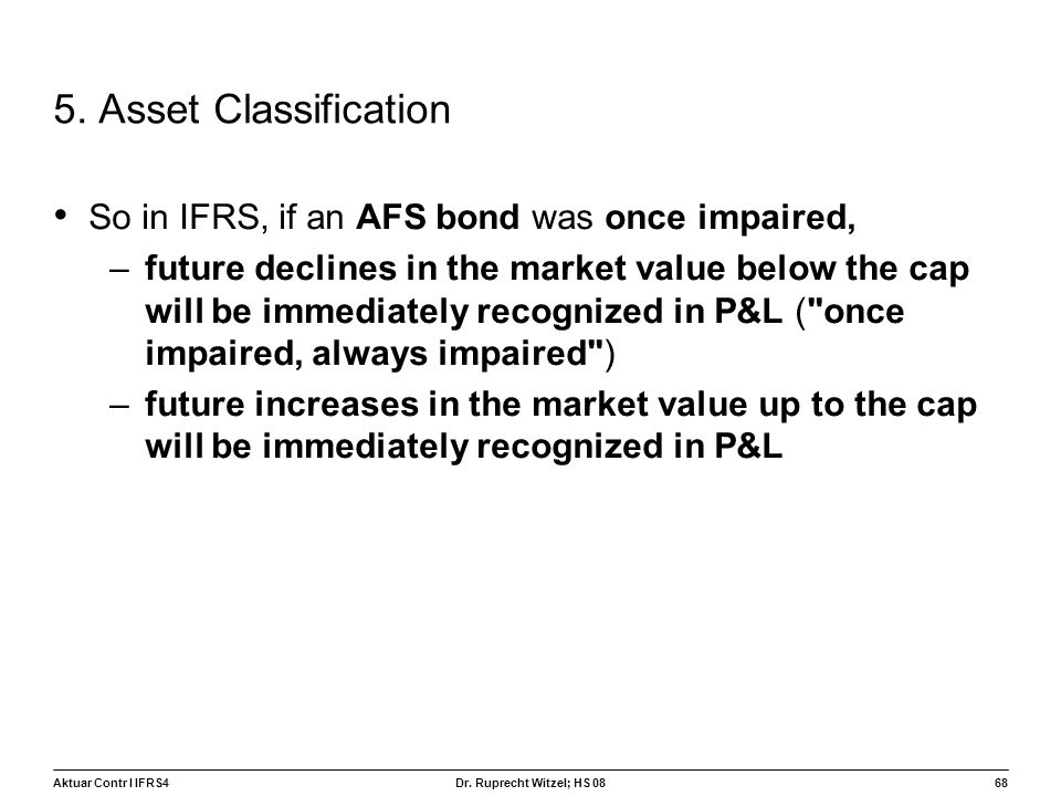 5. Asset Classification So in IFRS, if an AFS bond was once impaired,