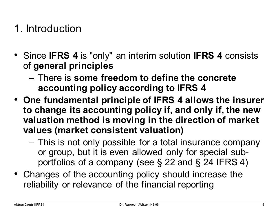 1. Introduction Since IFRS 4 is only an interim solution IFRS 4 consists of general principles.