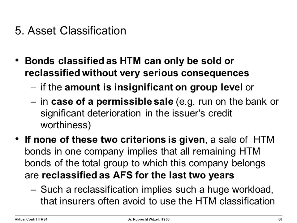 5. Asset Classification Bonds classified as HTM can only be sold or reclassified without very serious consequences.
