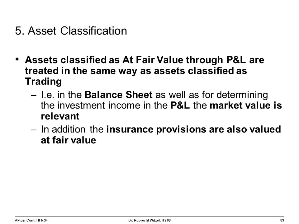 5. Asset Classification Assets classified as At Fair Value through P&L are treated in the same way as assets classified as Trading.