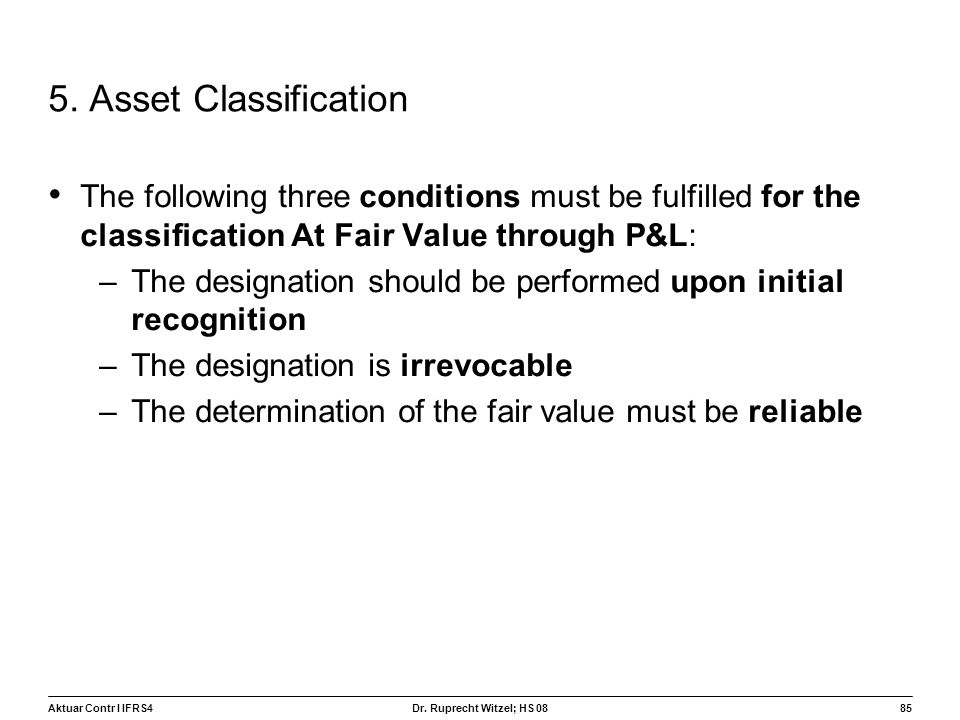 5. Asset Classification The following three conditions must be fulfilled for the classification At Fair Value through P&L: