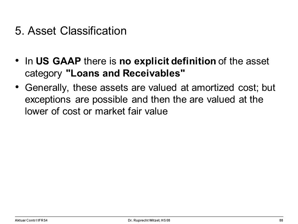 5. Asset Classification In US GAAP there is no explicit definition of the asset category Loans and Receivables