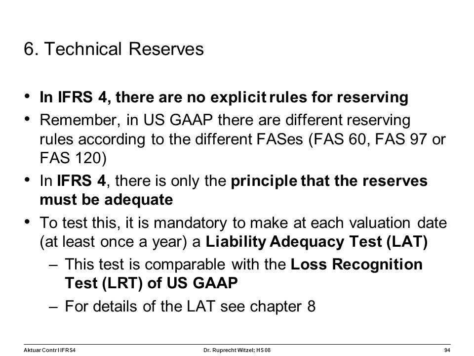 6. Technical Reserves In IFRS 4, there are no explicit rules for reserving.