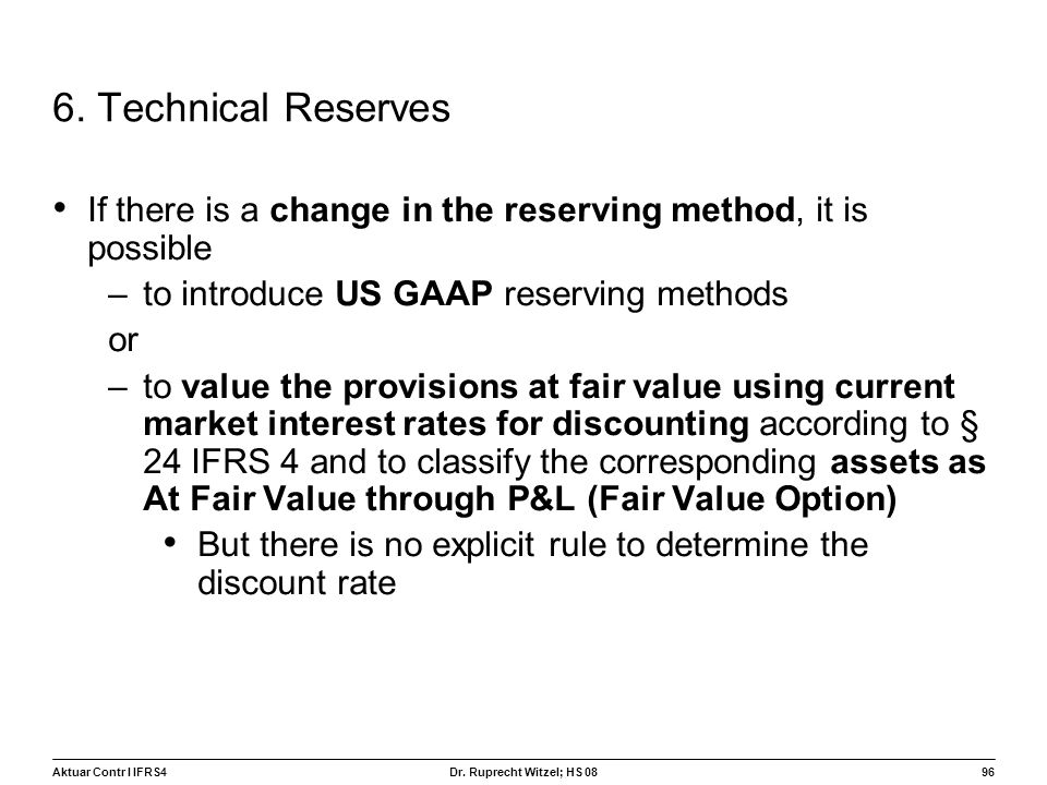 6. Technical Reserves If there is a change in the reserving method, it is possible. to introduce US GAAP reserving methods.