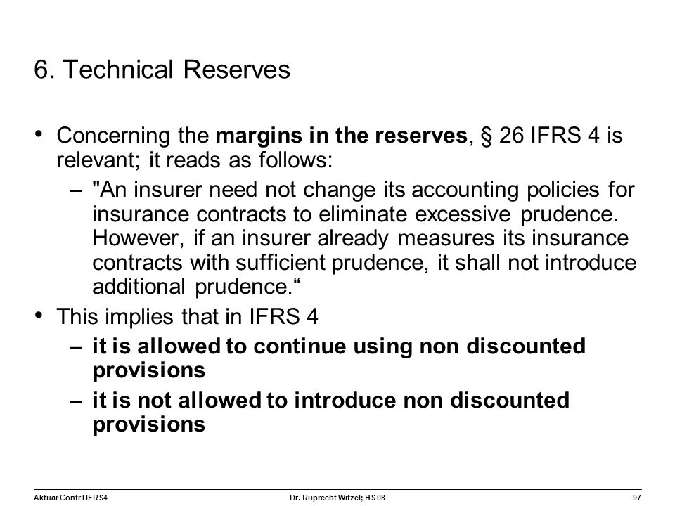 6. Technical Reserves Concerning the margins in the reserves, § 26 IFRS 4 is relevant; it reads as follows:
