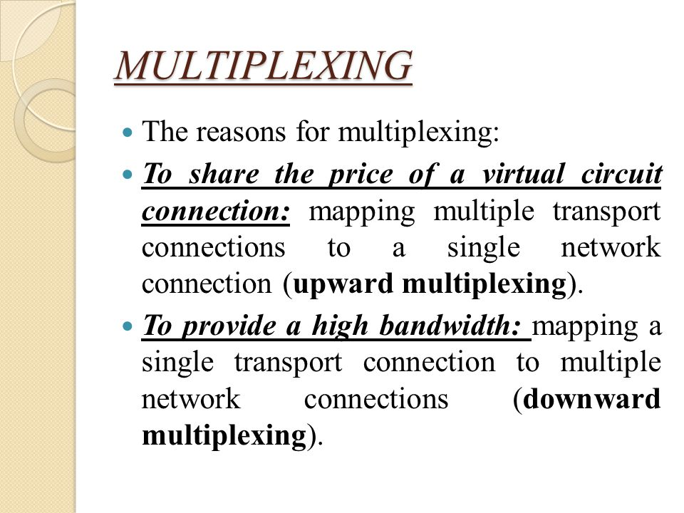 MULTIPLEXING The reasons for multiplexing: