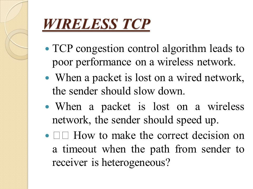 WIRELESS TCP TCP congestion control algorithm leads to poor performance on a wireless network.