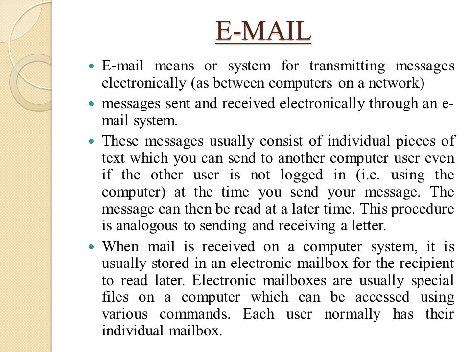 E-MAIL E-mail means or system for transmitting messages electronically (as between computers on a network)