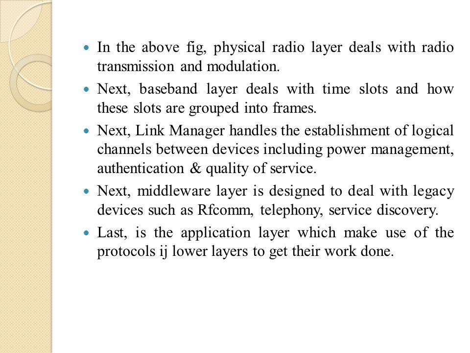 In the above fig, physical radio layer deals with radio transmission and modulation.