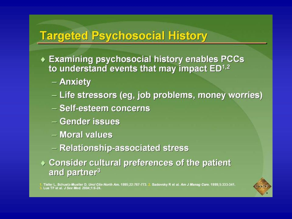 The patient's social history is very important, because sexual problems are often related to anxiety-related changes such as job problems, relationship problems (including poor communication/discord), financial worries, or moral values.1,2