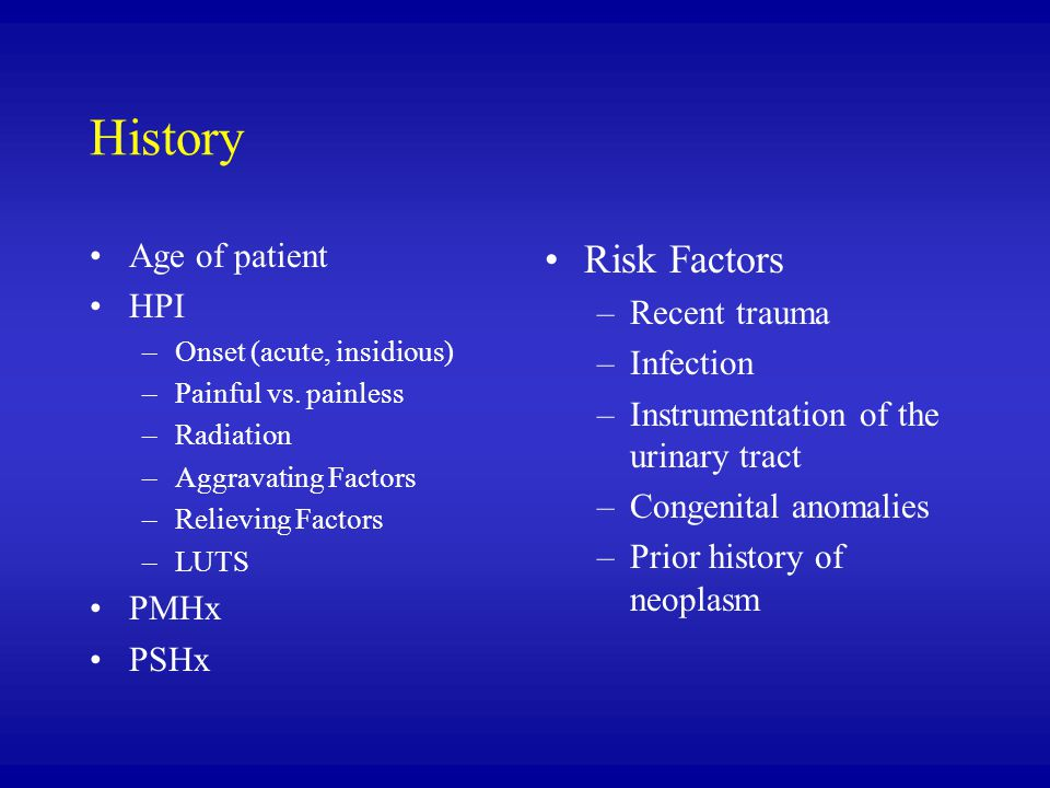 History Risk Factors Age of patient HPI Recent trauma Infection