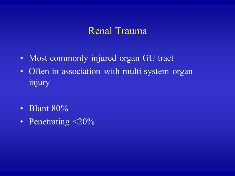 Renal Trauma Most commonly injured organ GU tract