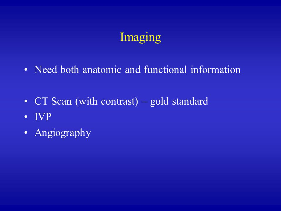 Imaging Need both anatomic and functional information