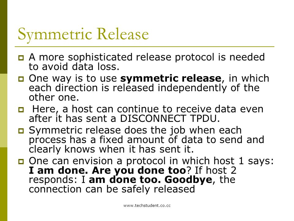 Symmetric Release A more sophisticated release protocol is needed to avoid data loss.