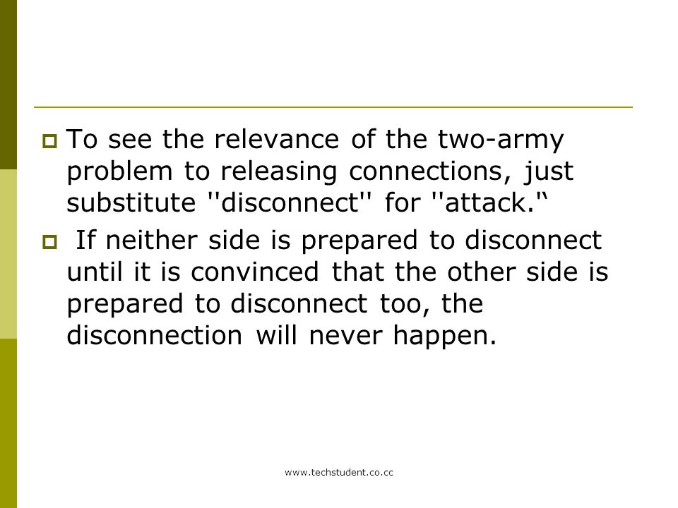 To see the relevance of the two-army problem to releasing connections, just substitute disconnect for attack. '