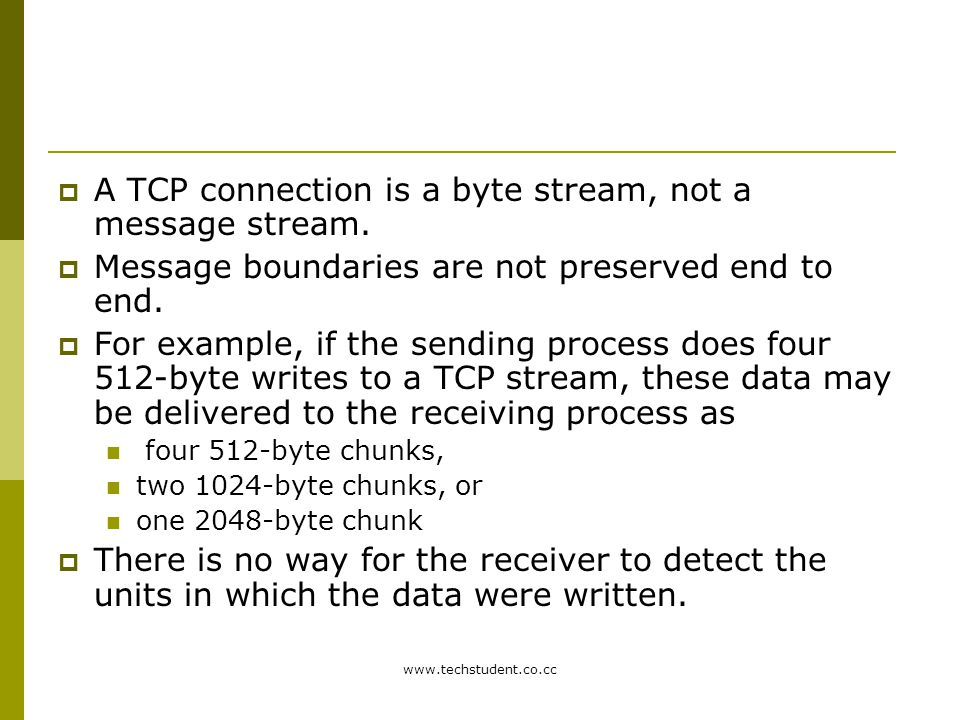 A TCP connection is a byte stream, not a message stream.