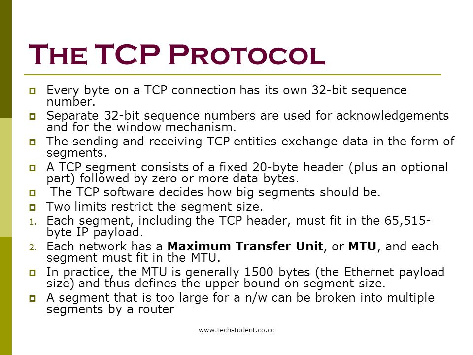 The TCP Protocol Every byte on a TCP connection has its own 32-bit sequence number.