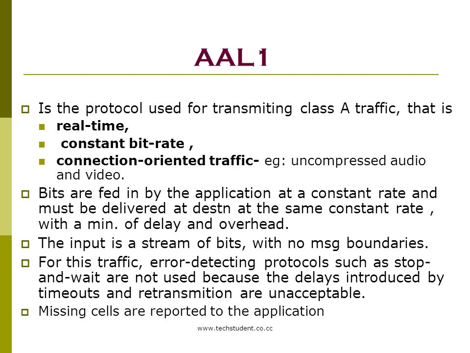 AAL1 Is the protocol used for transmiting class A traffic, that is