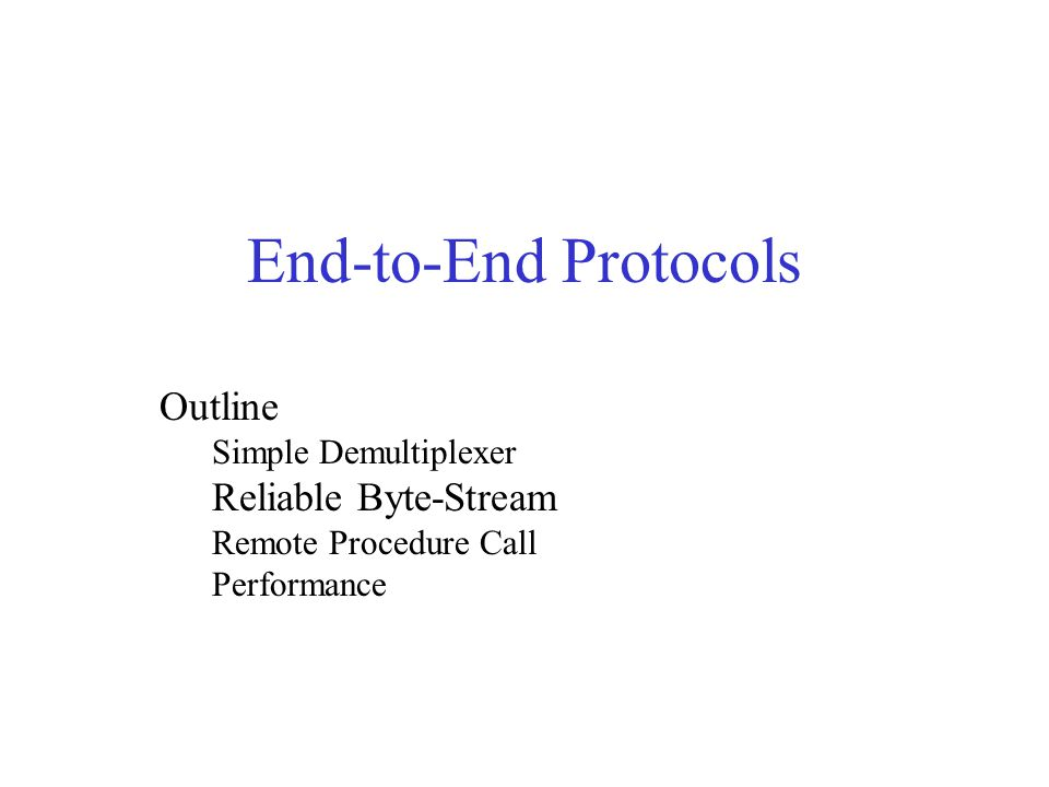End-to-End Protocols Outline Reliable Byte-Stream Simple Demultiplexer