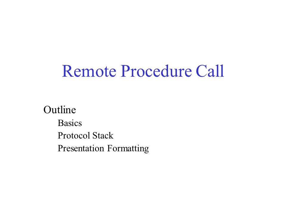 Remote Procedure Call Outline Basics Protocol Stack
