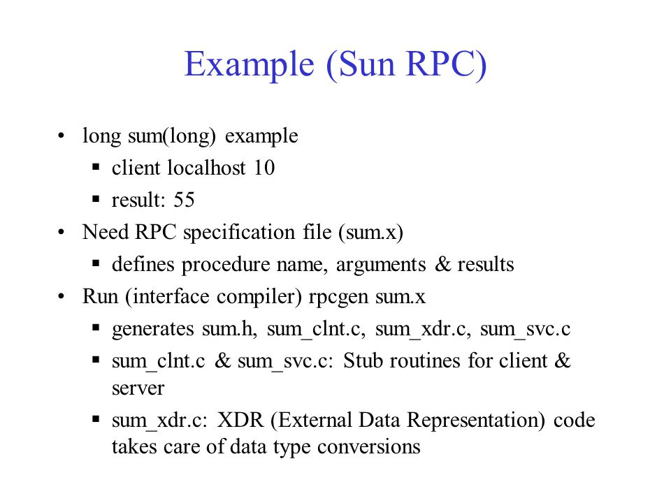 Example (Sun RPC) long sum(long) example client localhost 10