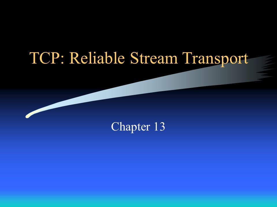 TCP: Reliable Stream Transport