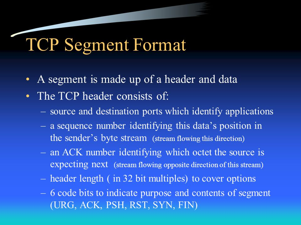 TCP Segment Format A segment is made up of a header and data