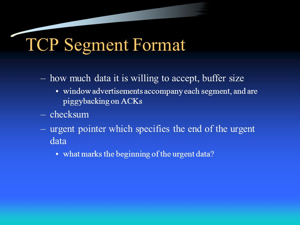 TCP Segment Format how much data it is willing to accept, buffer size