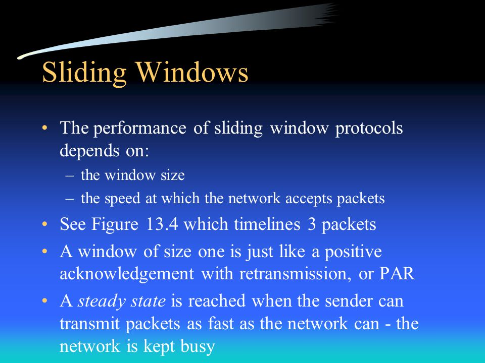 Sliding Windows The performance of sliding window protocols depends on: the window size. the speed at which the network accepts packets.