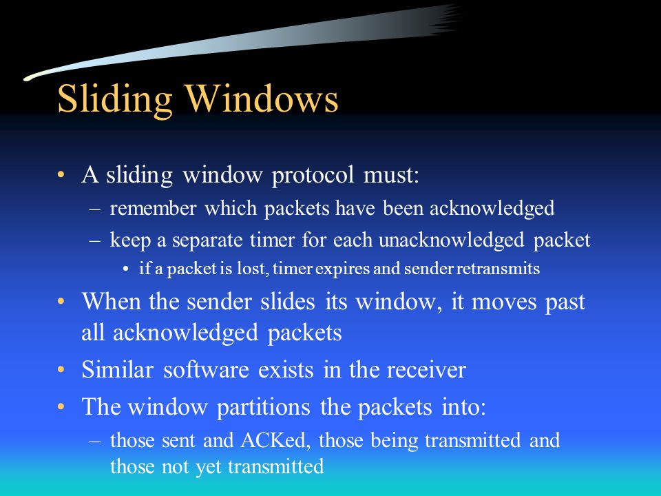 Sliding Windows A sliding window protocol must: