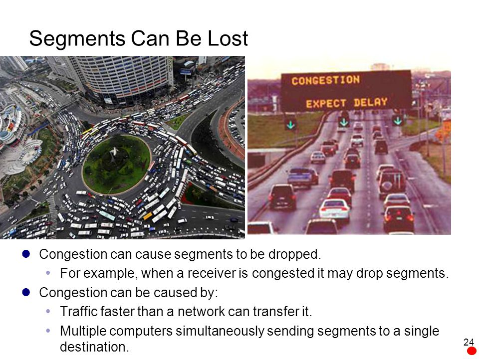 Segments Can Be Lost Congestion can cause segments to be dropped.