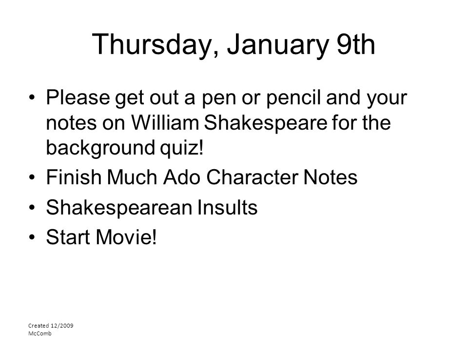 Thursday, January 9th Please get out a pen or pencil and your notes on William Shakespeare for the background quiz!