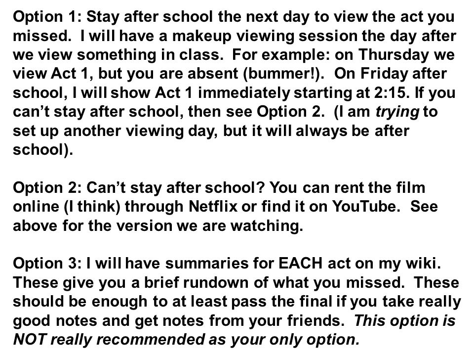 Option 1: Stay after school the next day to view the act you missed