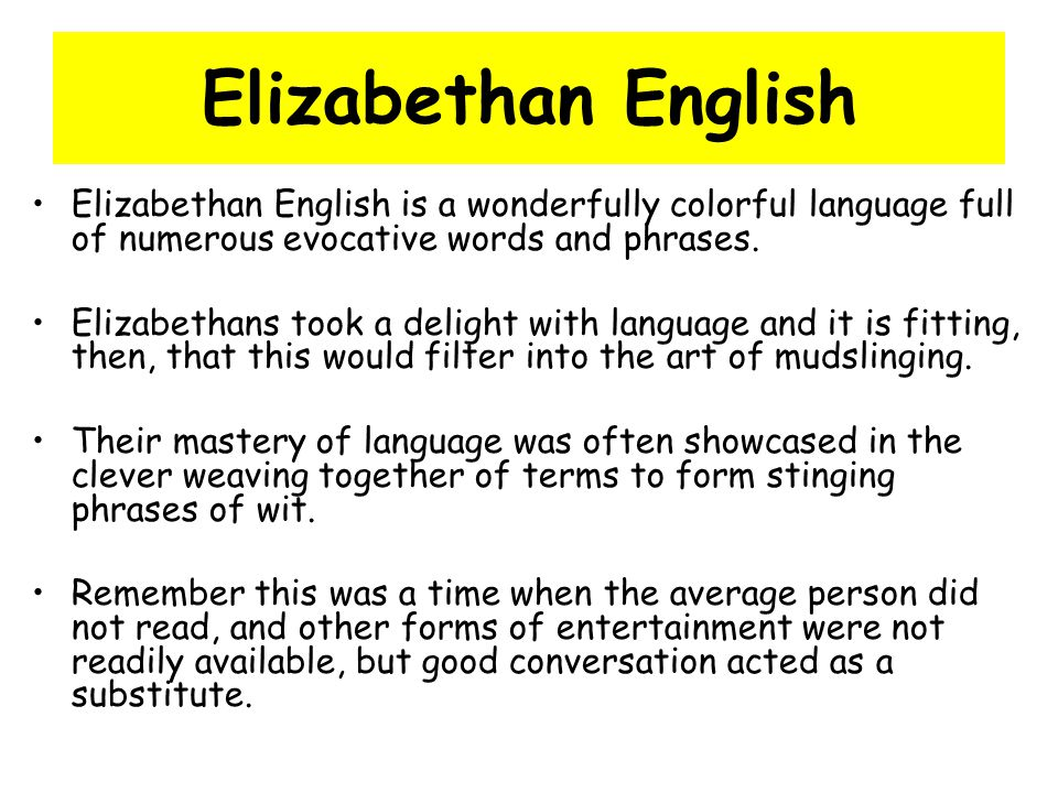 Elizabethan English Elizabethan English is a wonderfully colorful language full of numerous evocative words and phrases.