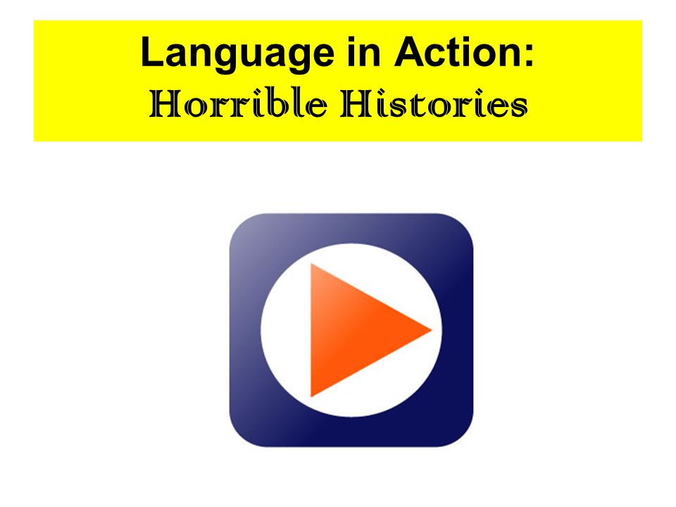 Language in Action: Horrible Histories