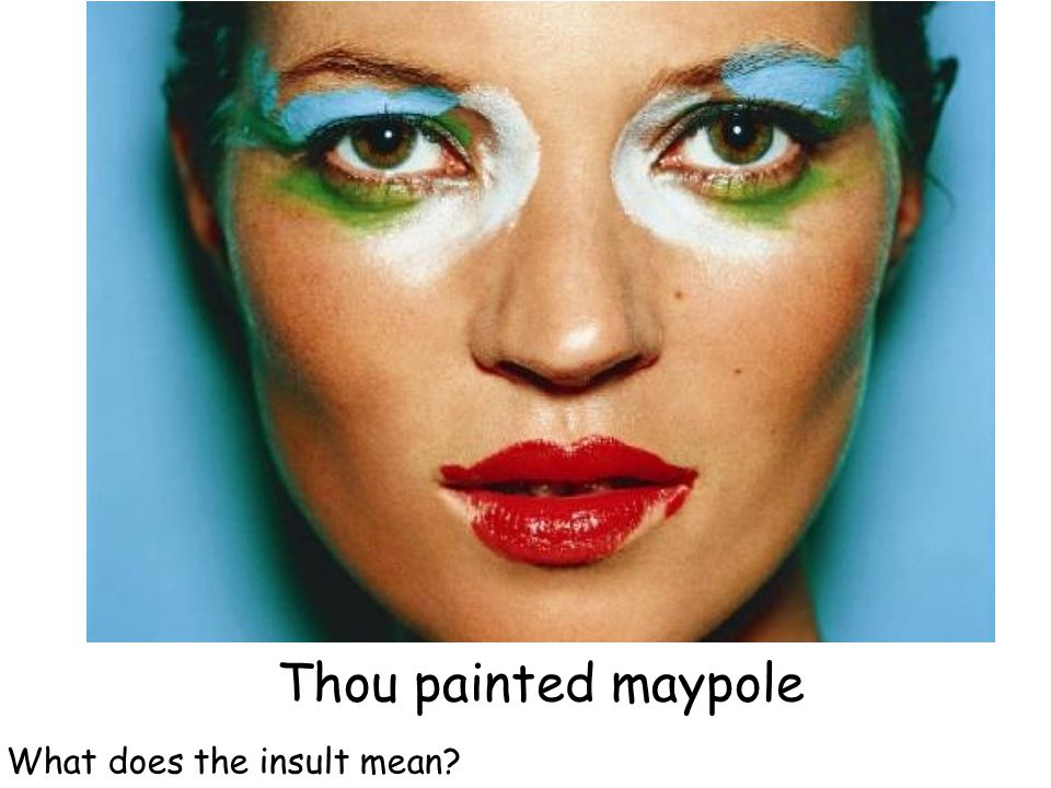 Thou painted maypole What does the insult mean